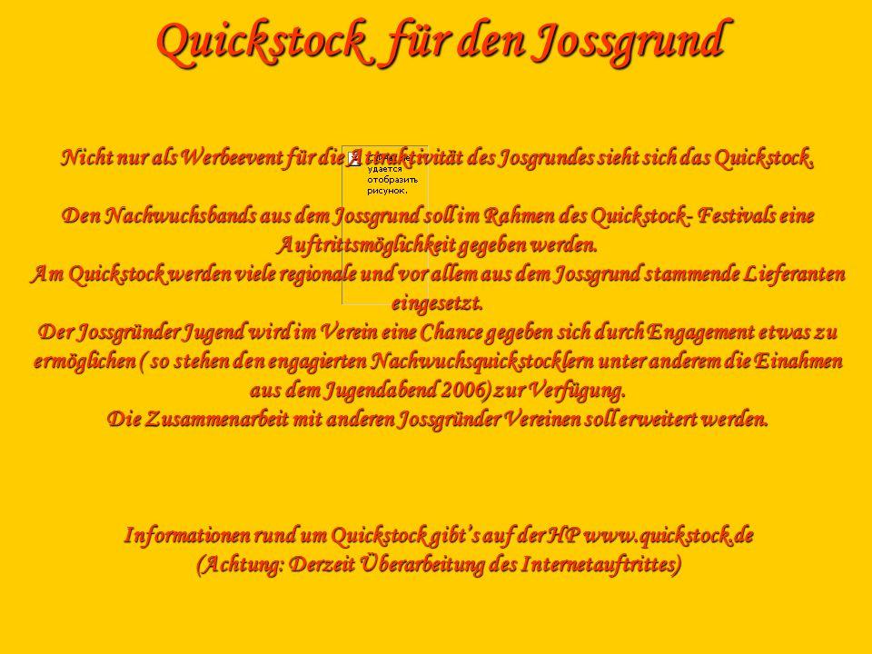 Quickstock für den Jossgrund Nicht nur als Werbeevent für die Attraktivität des Josgrundes sieht sich das Quickstock. Den Nachwuchsbands aus dem Jossg