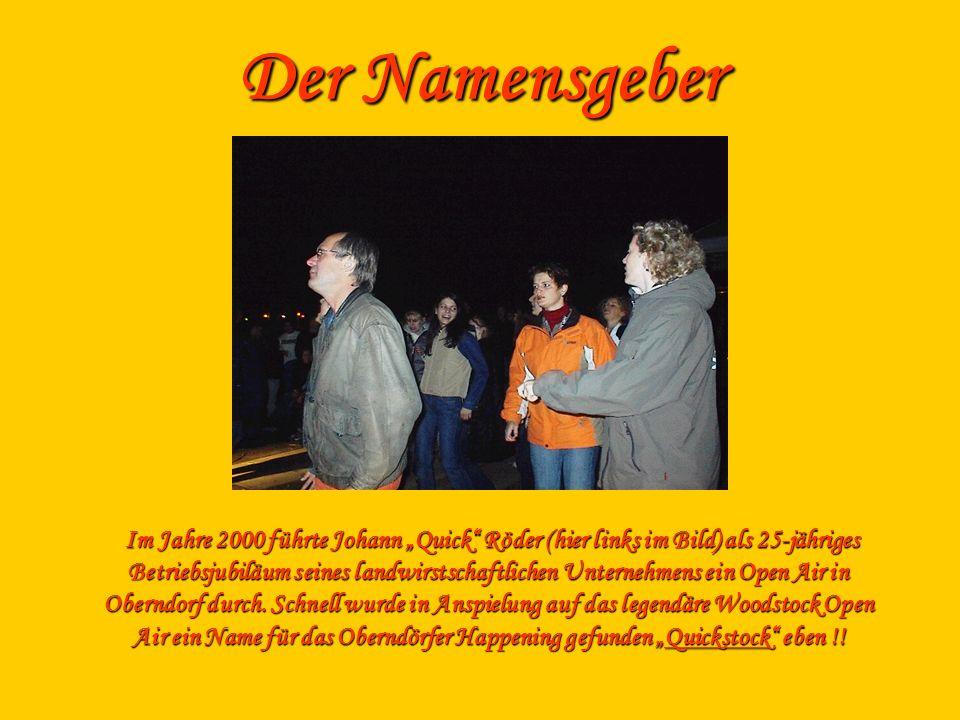 Der Namensgeber Im Jahre 2000 führte Johann Quick Röder (hier links im Bild) als 25-jähriges Betriebsjubiläum seines landwirstschaftlichen Unternehmen