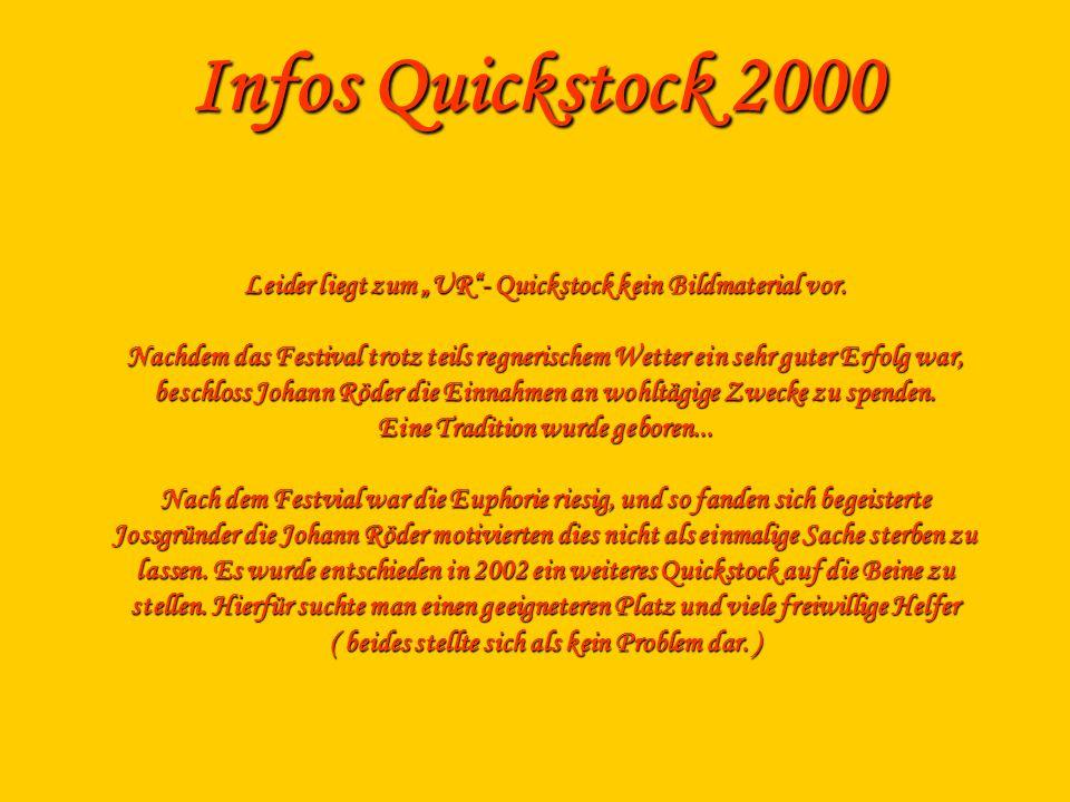 Infos Quickstock 2000 Leider liegt zum UR- Quickstock kein Bildmaterial vor. Nachdem das Festival trotz teils regnerischem Wetter ein sehr guter Erfol