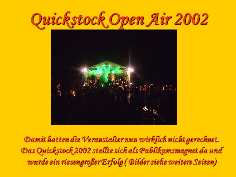 Quickstock Open Air 2002 Damit hatten die Veranstalter nun wirklich nicht gerechnet. Das Quickstock 2002 stellte sich als Publikumsmagnet da und wurde