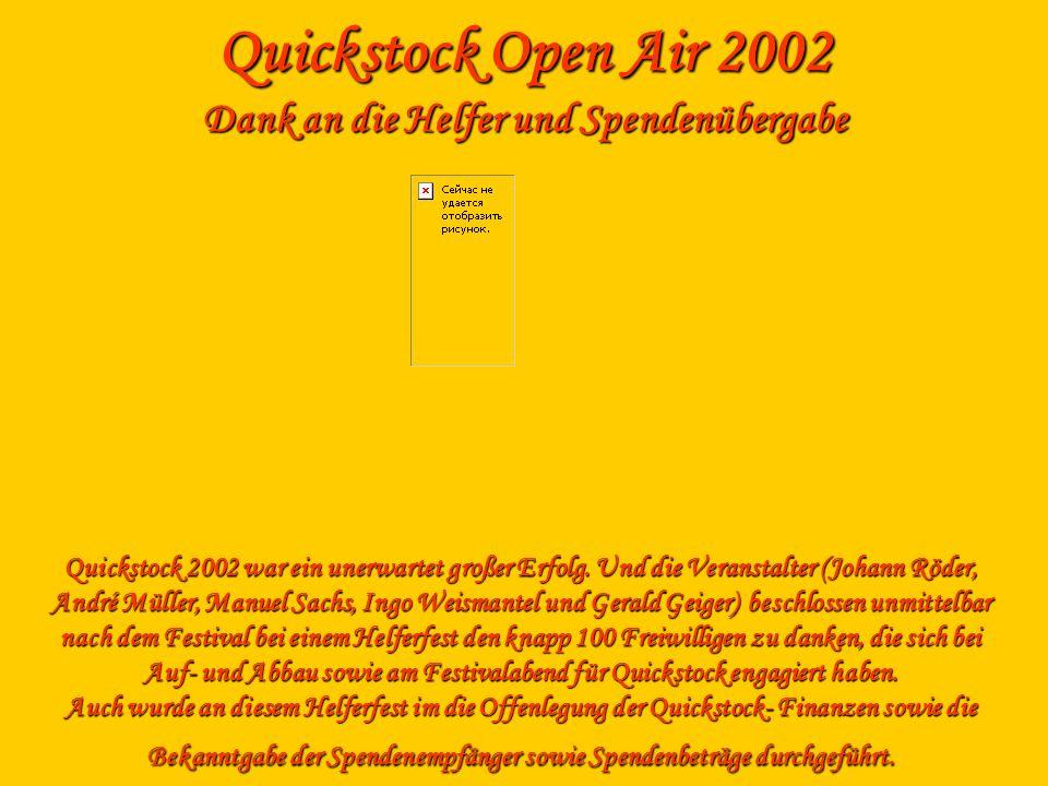 Quickstock Open Air 2002 Dank an die Helfer und Spendenübergabe Quickstock 2002 war ein unerwartet großer Erfolg. Und die Veranstalter (Johann Röder,