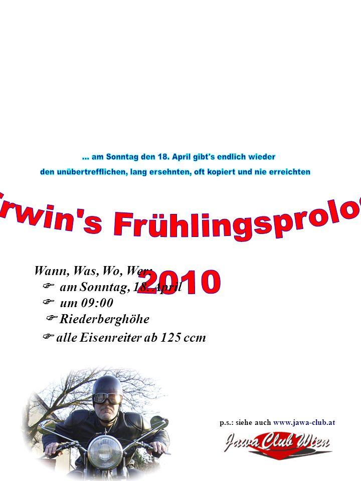 Wann, Was, Wo, Wer: am Sonntag, 18. April um 09:00 Riederberghöhe alle Eisenreiter ab 125 ccm p.s.: siehe auch www.jawa-club.at