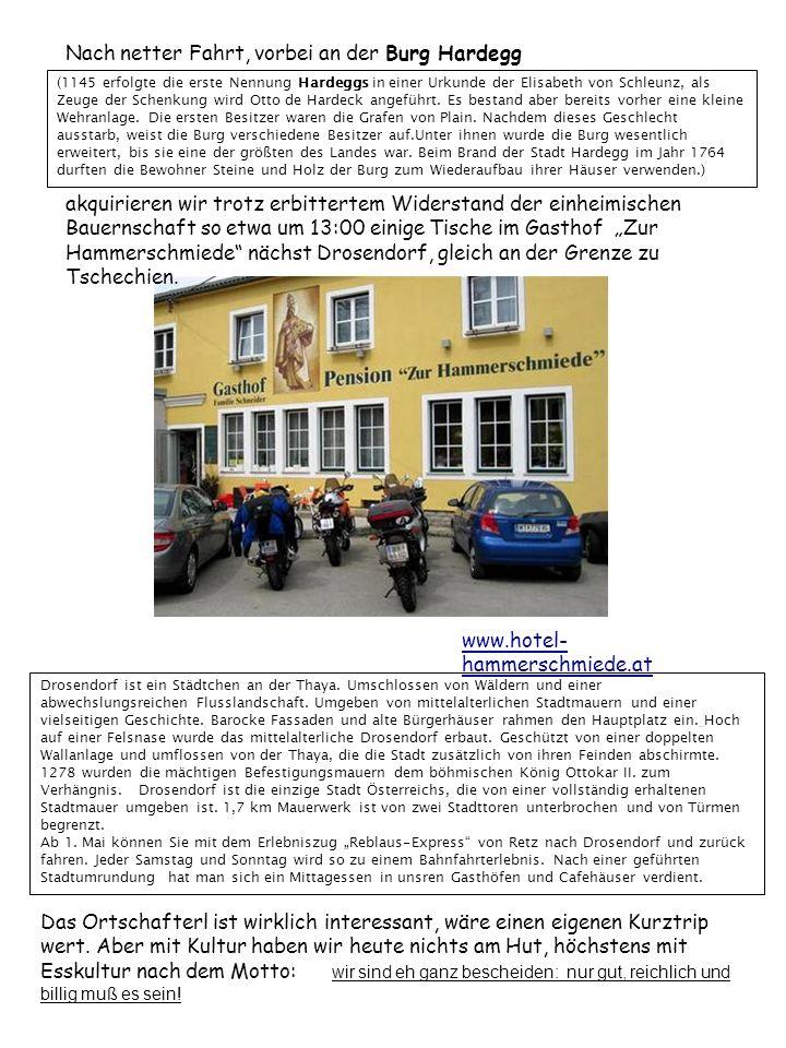 www.hotel- hammerschmiede.at Nach netter Fahrt, vorbei an der Burg Hardegg Drosendorf ist ein Städtchen an der Thaya. Umschlossen von Wäldern und eine