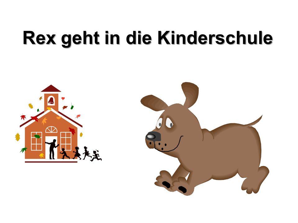 Rex geht in die Kinderschule