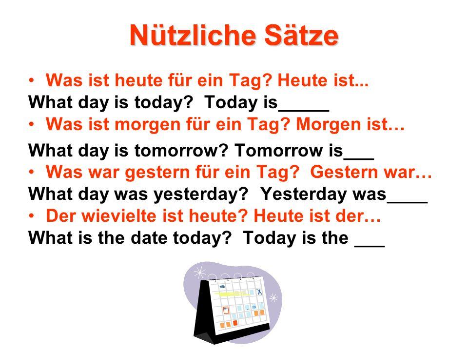 Nützliche Sätze Was ist heute für ein Tag? Heute ist... What day is today? Today is_____ Was ist morgen für ein Tag? Morgen ist… What day is tomorrow?
