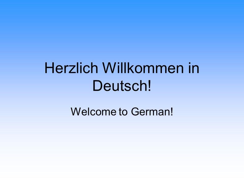 Herzlich Willkommen in Deutsch! Welcome to German!