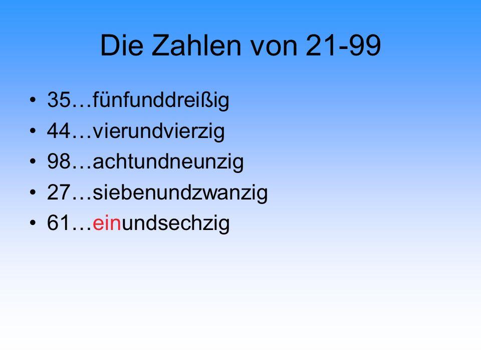 Die Zahlen von 21-99 35…fünfunddreißig 44…vierundvierzig 98…achtundneunzig 27…siebenundzwanzig 61…einundsechzig