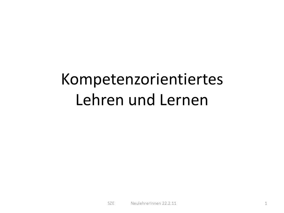 Kompetenzorientiertes Lehren und Lernen 1SZE NeulehrerInnen 22.2.11