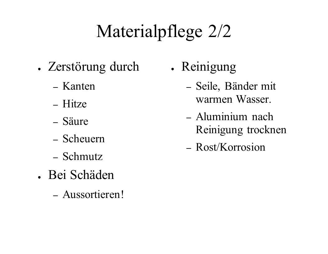 Materialpflege 2/2 Zerstörung durch – Kanten – Hitze – Säure – Scheuern – Schmutz Bei Schäden – Aussortieren! Reinigung – Seile, Bänder mit warmen Was