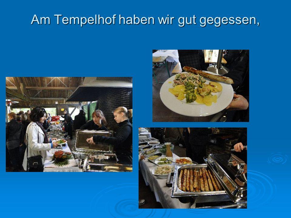 Am Tempelhof haben wir gut gegessen,