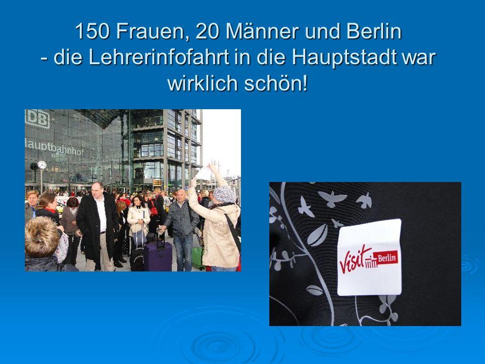 150 Frauen, 20 Männer und Berlin - die Lehrerinfofahrt in die Hauptstadt war wirklich schön!