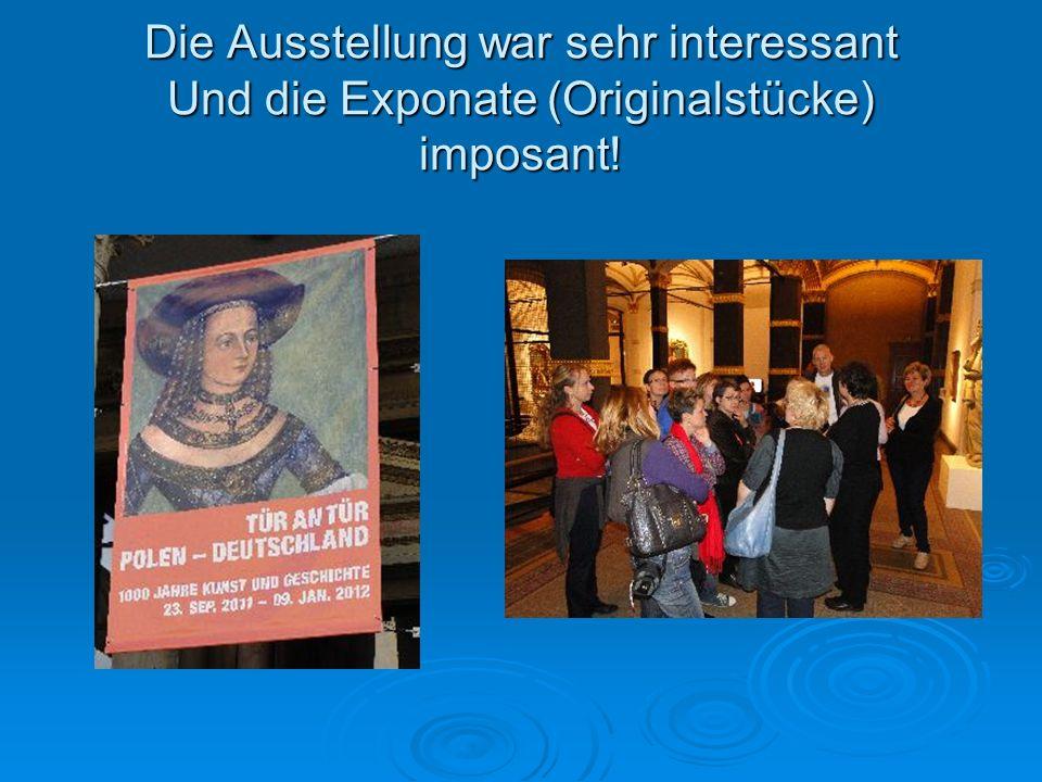 Die Ausstellung war sehr interessant Und die Exponate (Originalstücke) imposant!