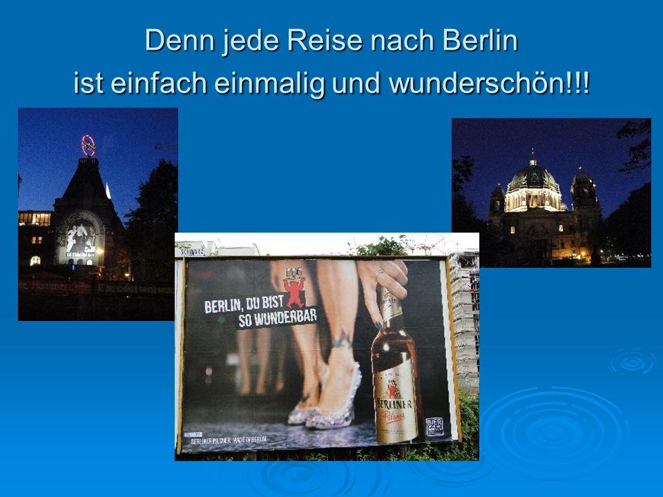 Denn jede Reise nach Berlin ist einfach einmalig und wunderschön!!!