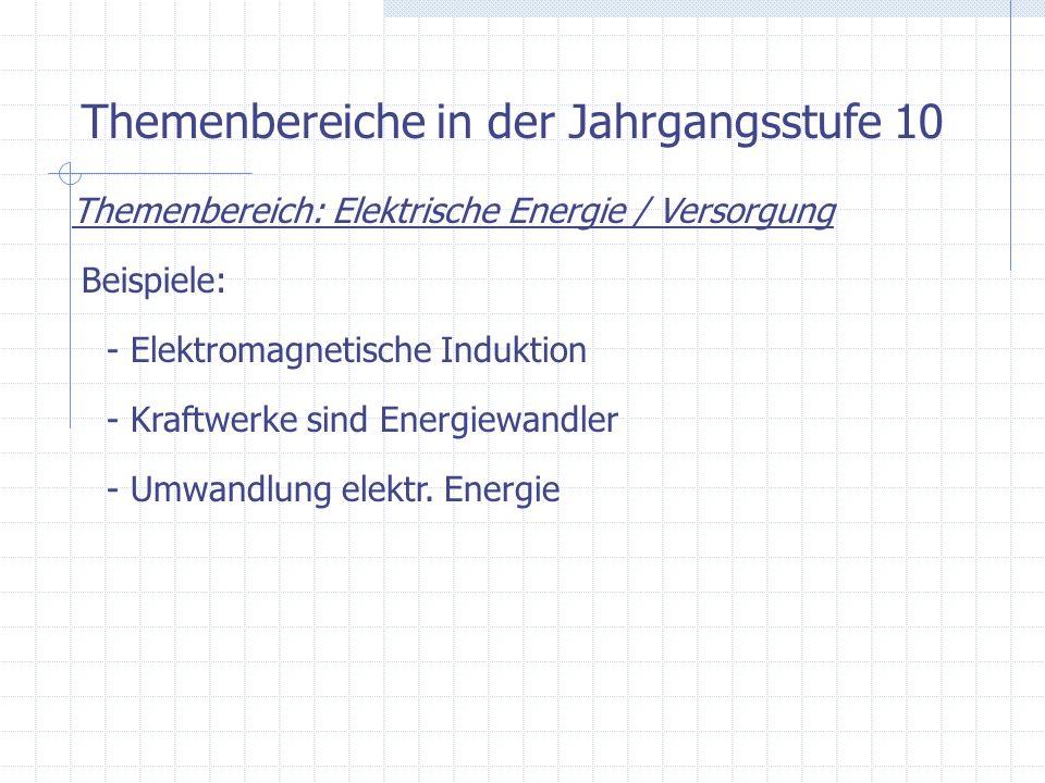 Themenbereiche in der Jahrgangsstufe 10 Themenbereich: Elektrische Energie / Versorgung Beispiele: - Kraftwerke sind Energiewandler - Umwandlung elekt