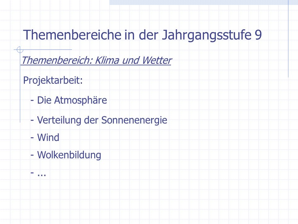 Themenbereiche in der Jahrgangsstufe 9 Themenbereich: Klima und Wetter Projektarbeit: - Die Atmosphäre - Verteilung der Sonnenenergie - Wind - Wolkenb