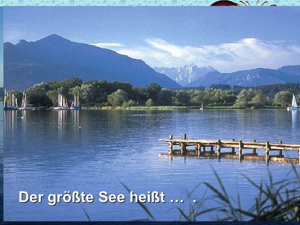 Der größte See heißt ….