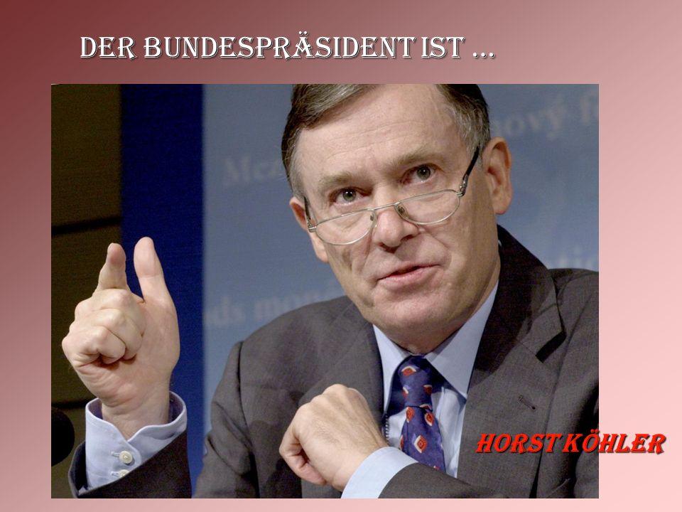 der Bundespräsident ist … Horst Köhler