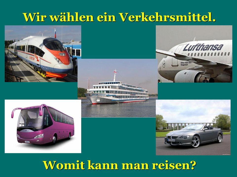 Wir wählen ein Verkehrsmittel. Womit kann man reisen?