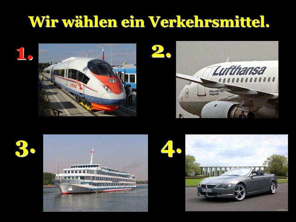 Wir wählen ein Verkehrsmittel. 1. 2. 3.4.