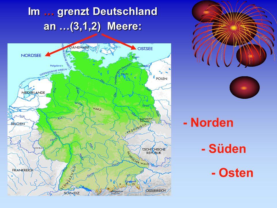 Im … grenzt Deutschland an …(3,1,2) Meere: - Norden - Süden - Osten