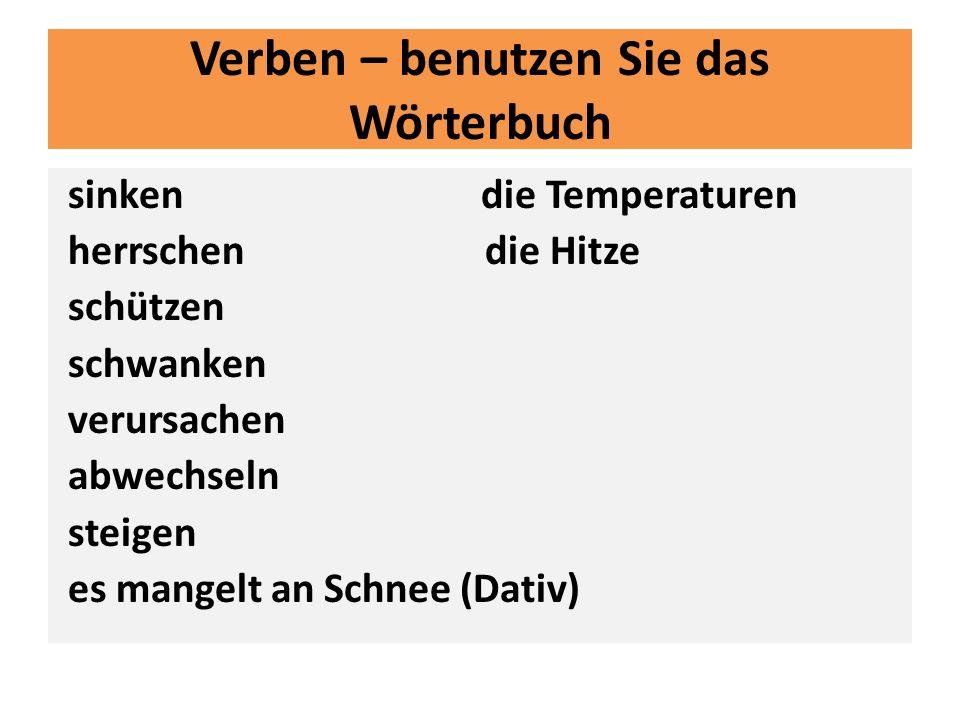 Verben – benutzen Sie das Wörterbuch sinken die Temperaturen herrschen die Hitze schützen schwanken verursachen abwechseln steigen es mangelt an Schne
