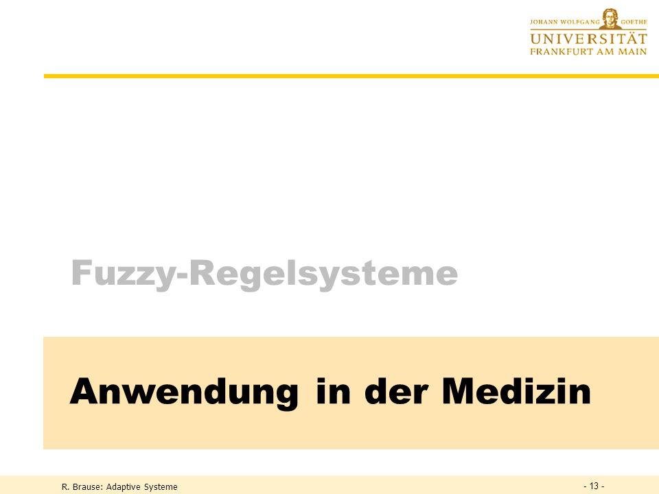 R. Brause: Adaptive Systeme Fuzzy-Regelsysteme Anwendung in der Medizin - 13 -