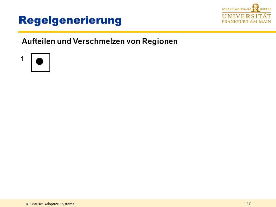 1.4. 6. 7. 2.3. 5. - 17 - R. Brause: Adaptive Systeme Regelgenerierung Aufteilen und Verschmelzen von Regionen