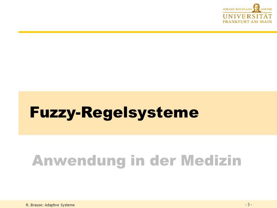 R. Brause: Adaptive Systeme Fuzzy-Regelsysteme Anwendung in der Medizin - 3 -
