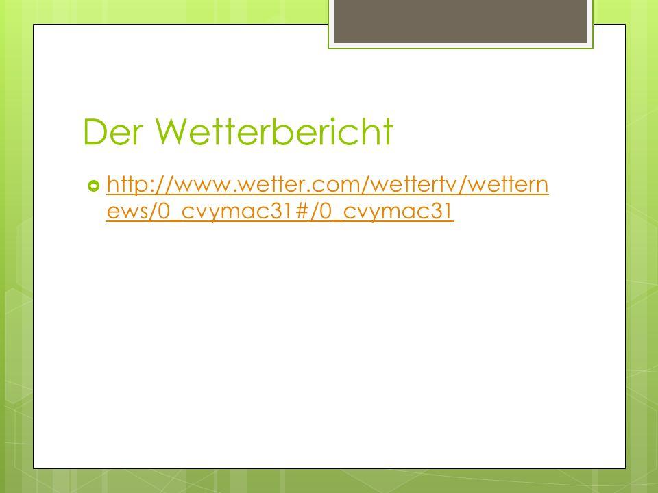 Der Wetterbericht http://www.wetter.com/wettertv/wettern ews/0_cvymac31#/0_cvymac31 http://www.wetter.com/wettertv/wettern ews/0_cvymac31#/0_cvymac31