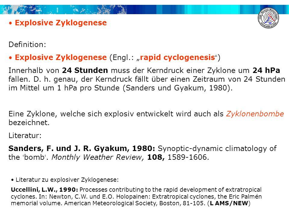 Explosive Zyklogenese Definition: Explosive Zyklogenese (Engl.: rapid cyclogenesis ) Innerhalb von 24 Stunden muss der Kerndruck einer Zyklone um 24 h
