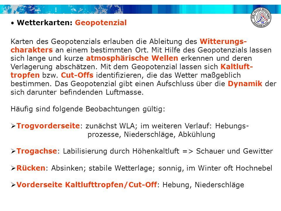 Wetterkarten: Geopotenzial Karten des Geopotenzials erlauben die Ableitung des Witterungs- charakters an einem bestimmten Ort. Mit Hilfe des Geopotenz