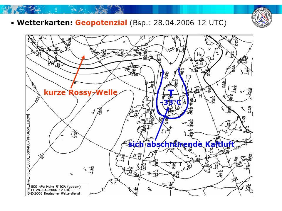 Wetterkarten: Geopotenzial (Bsp.: 28.04.2006 12 UTC) kurze Rossy-Welle sich abschnürende Kaltluft T -33°C