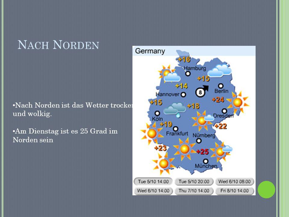 N ACH N ORDEN Nach Norden ist das Wetter trocken und wolkig. Am Dienstag ist es 25 Grad im Norden sein