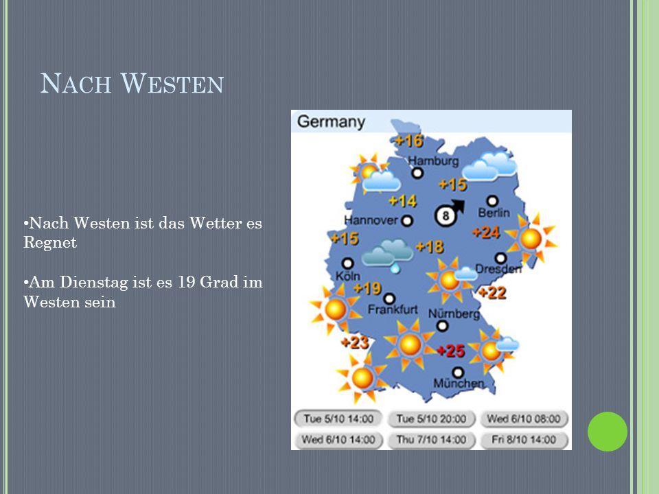 N ACH W ESTEN Nach Westen ist das Wetter es Regnet Am Dienstag ist es 19 Grad im Westen sein