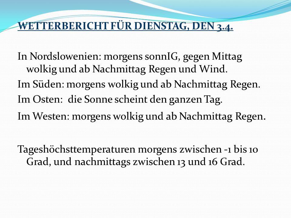 WETTERBERICHT FÜR DIENSTAG, DEN 3.4. In Nordslowenien: morgens sonnIG, gegen Mittag wolkig und ab Nachmittag Regen und Wind. Im Süden: morgens wolkig