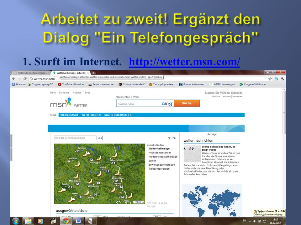 1. Surft im Internet. http://wetter.msn.com/http://wetter.msn.com/