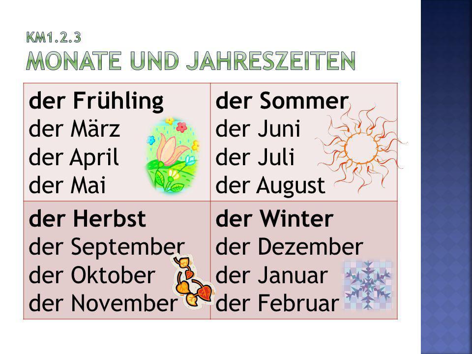 der Frühling der März der April der Mai der Sommer der Juni der Juli der August der Herbst der September der Oktober der November der Winter der Dezem