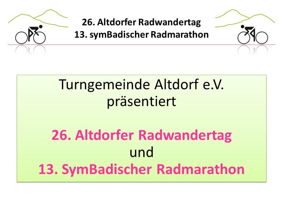 26. Altdorfer Radwandertag 13. symBadischer Radmarathon Turngemeinde Altdorf e.V. präsentiert 26. Altdorfer Radwandertag und 13. SymBadischer Radmarat