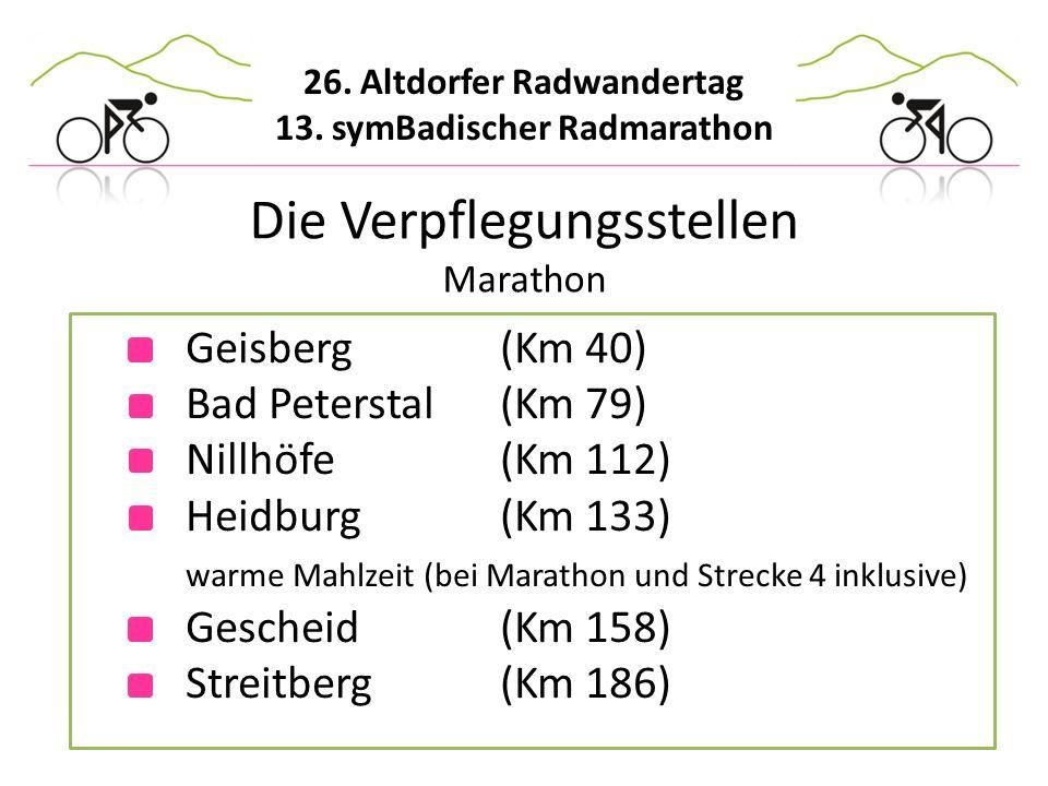 26. Altdorfer Radwandertag 13. symBadischer Radmarathon Geisberg(Km 40) Bad Peterstal(Km 79) Nillhöfe(Km 112) Heidburg(Km 133) warme Mahlzeit (bei Mar