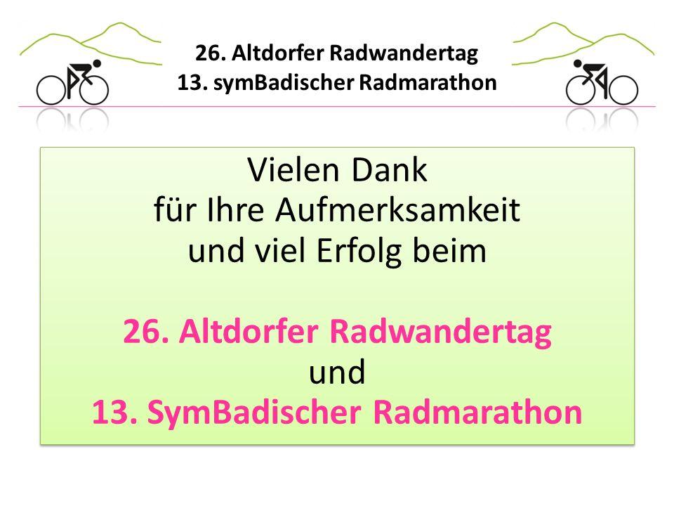 26. Altdorfer Radwandertag 13. symBadischer Radmarathon Vielen Dank für Ihre Aufmerksamkeit und viel Erfolg beim 26. Altdorfer Radwandertag und 13. Sy