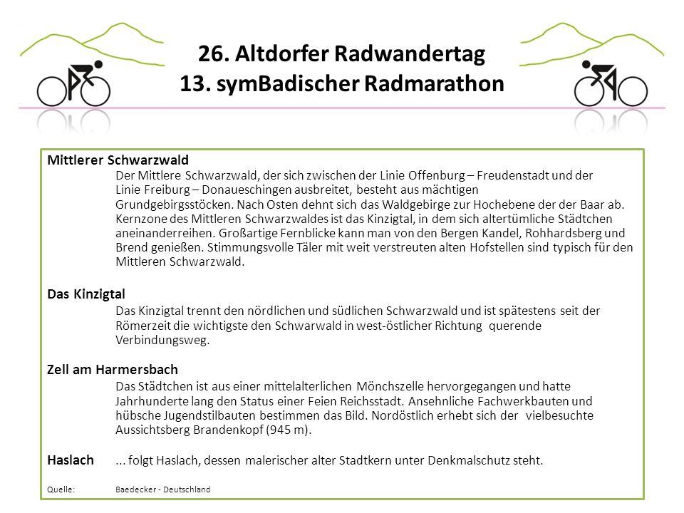 26. Altdorfer Radwandertag 13. symBadischer Radmarathon Mittlerer Schwarzwald Der Mittlere Schwarzwald, der sich zwischen der Linie Offenburg – Freude