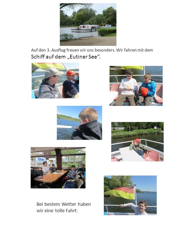 Auf den 3. Ausflug freuen wir uns besonders. Wir fahren mit dem Schiff auf dem Eutiner See.
