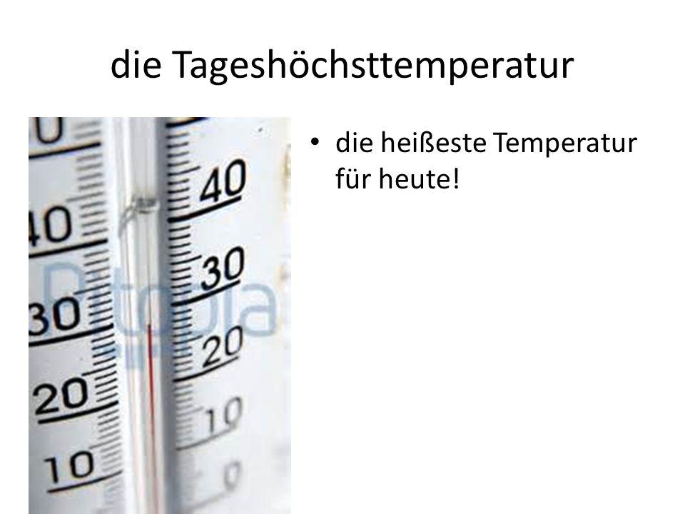 die Tageshöchsttemperatur die heißeste Temperatur für heute!