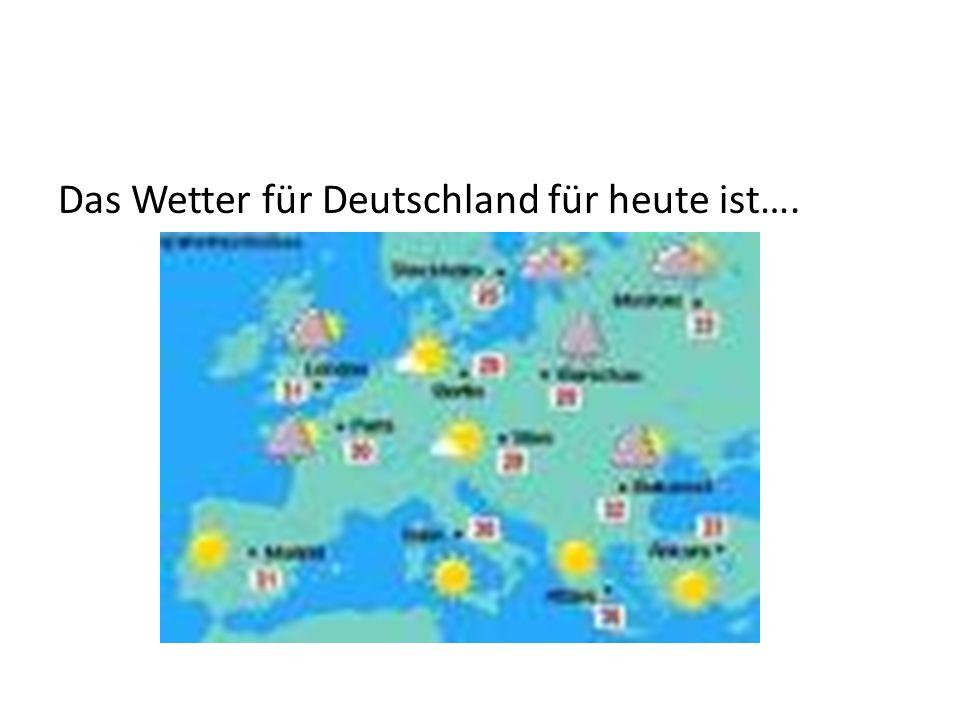 Das Wetter für Deutschland für heute ist….