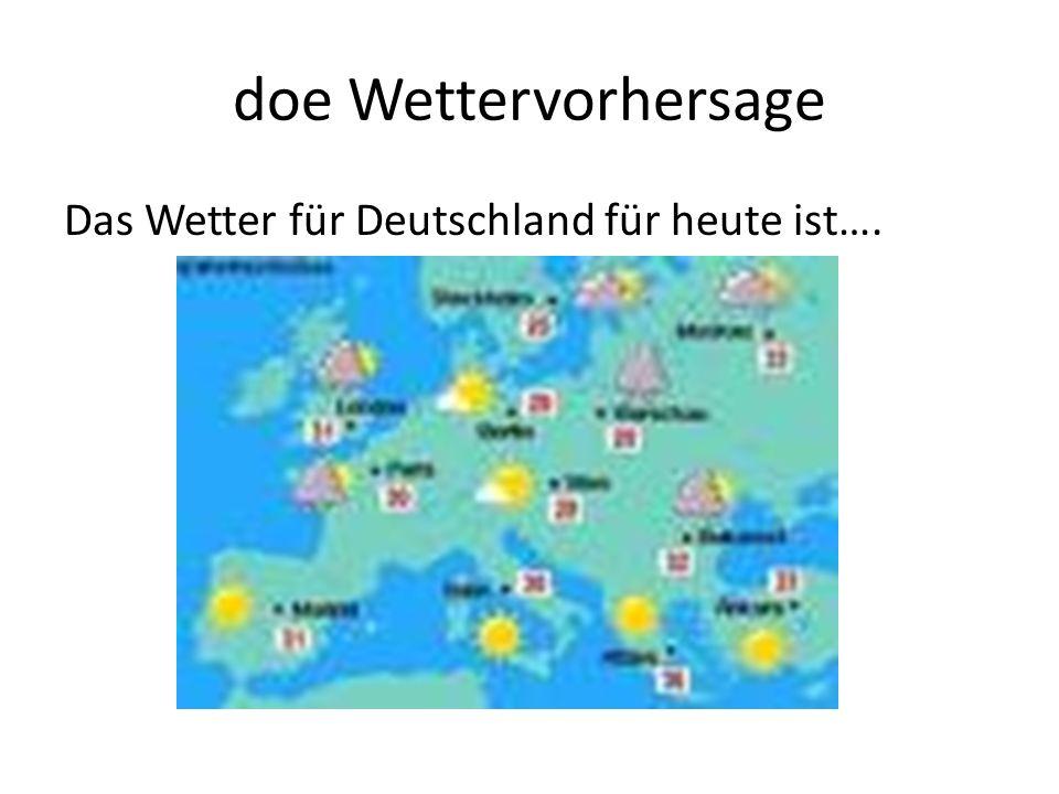 doe Wettervorhersage Das Wetter für Deutschland für heute ist….