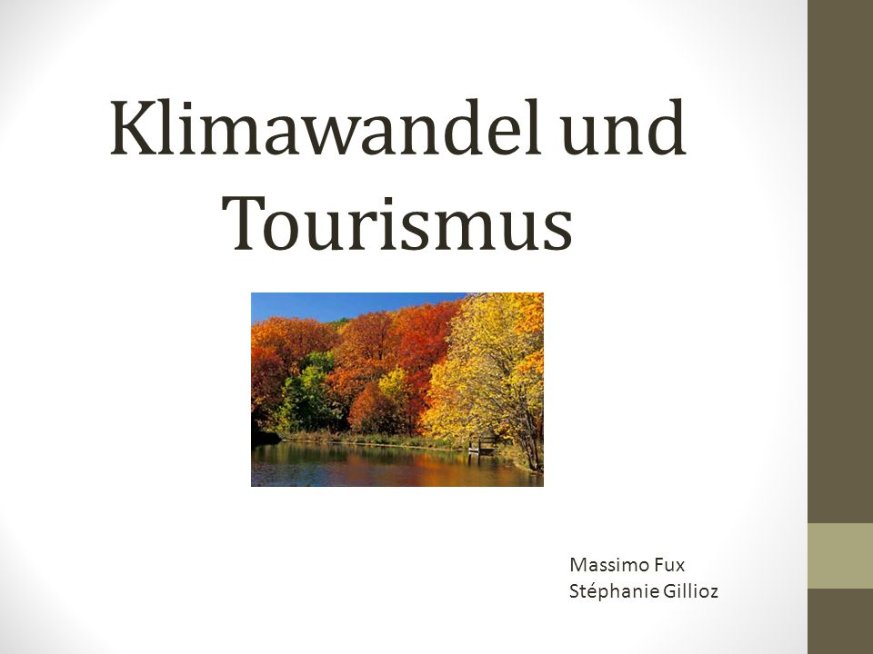 Klimawandel und Tourismus Massimo Fux Stéphanie Gillioz
