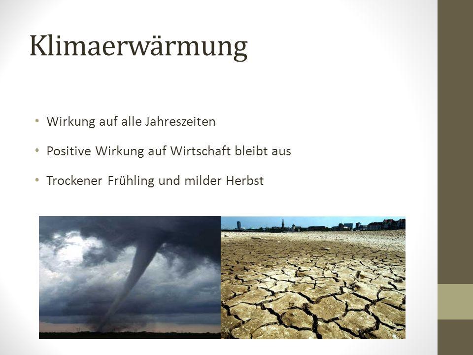 Klimaerwärmung Wirkung auf alle Jahreszeiten Positive Wirkung auf Wirtschaft bleibt aus Trockener Frühling und milder Herbst