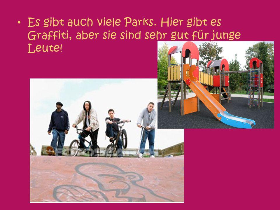 Es gibt auch viele Parks. Hier gibt es Graffiti, aber sie sind sehr gut für junge Leute!