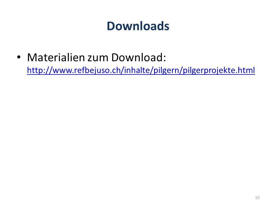 Downloads Materialien zum Download: http://www.refbejuso.ch/inhalte/pilgern/pilgerprojekte.html http://www.refbejuso.ch/inhalte/pilgern/pilgerprojekte.html 10