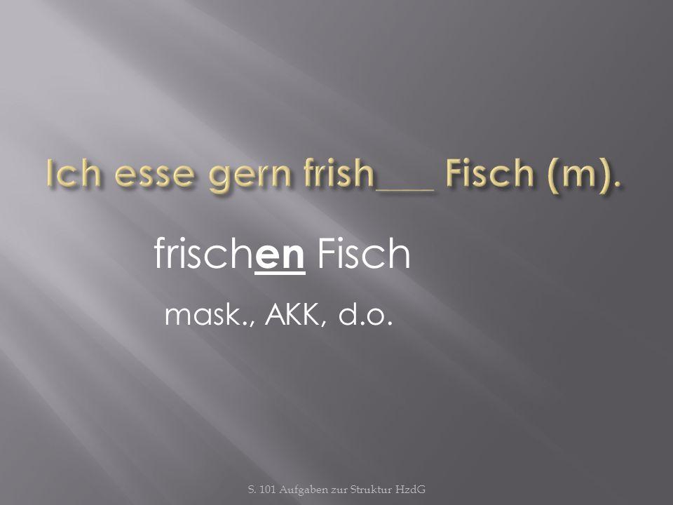 S. 101 Aufgaben zur Struktur HzdG frisch en Fisch mask., AKK, d.o.